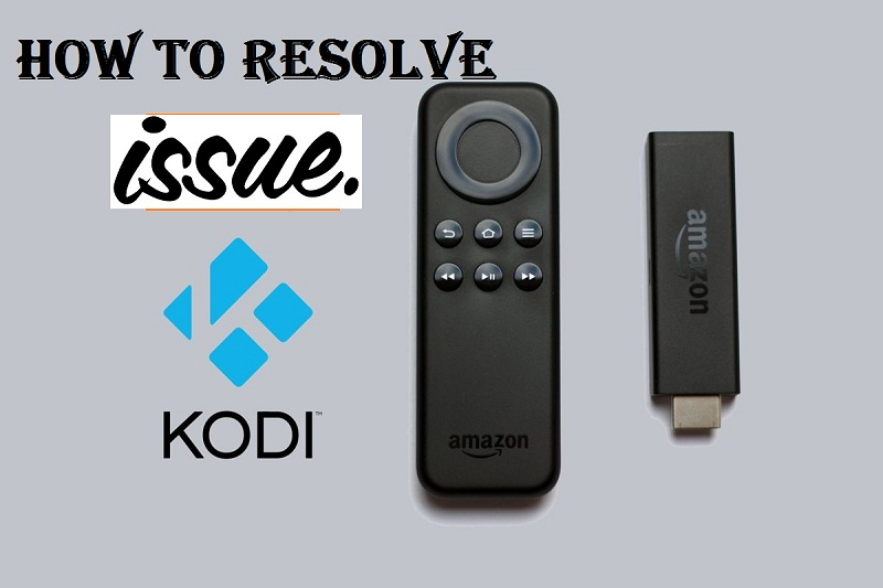 How to resolve issue on your fire TV- Kodi Add-ons