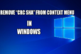 "What is CRC SHA? How To Remove ""CRC SHA"" From Context Menu In Windows 10/7/8"