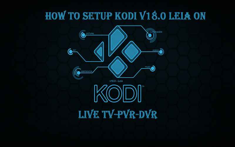 How To Setup Kodi V18.0 Leia On Live TV-PVR-DVR