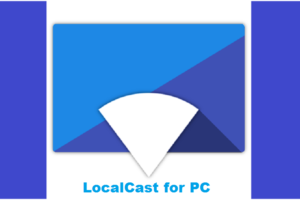 LocalCast for Chromecast for PC