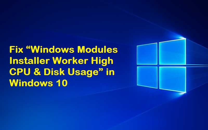 "Fix ""Windows Modules Installer Worker High CPU & Disk Usage"" in Windows 10"