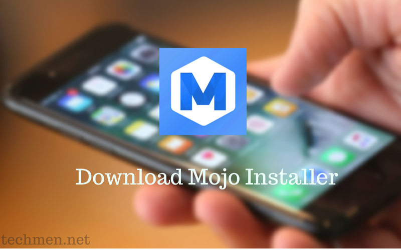 Download Mojo Installer For iOS 11 and iOS 10 Without